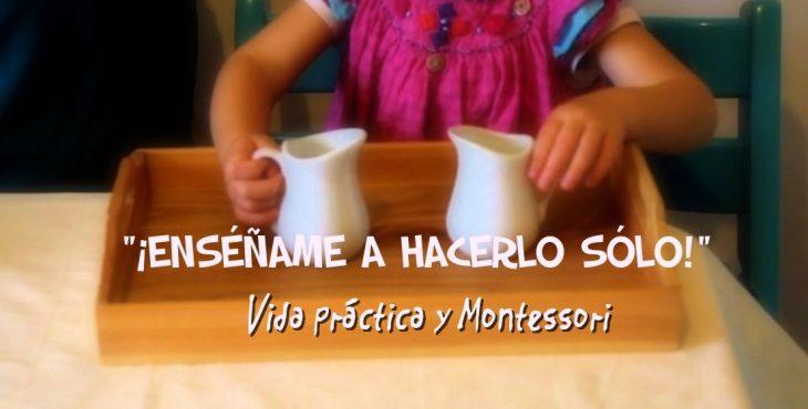 """""""¡Enséñame a hacerlo sólo!"""" Vida práctica y Montessori"""