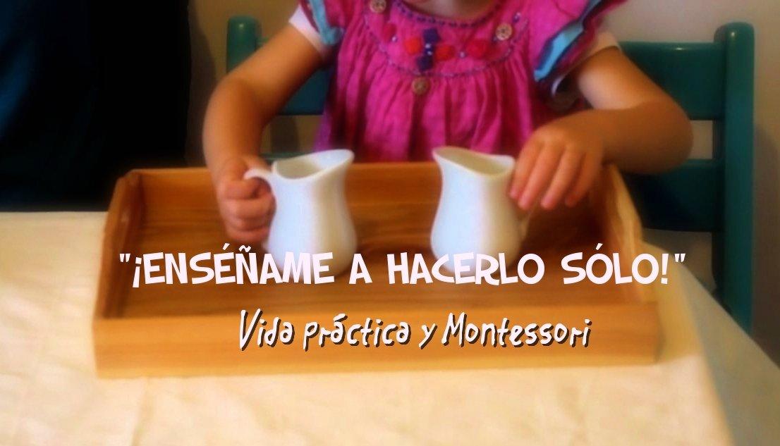 Ensename A Hacerlo Solo Vida Practica Y Montessori Ocupatea
