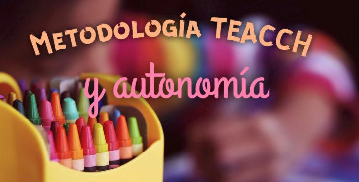 Metodología TEACCH y autonomía