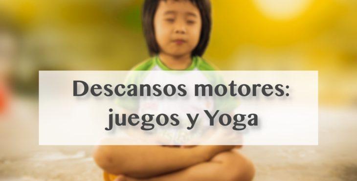 Descansos motores: juegos y Yoga